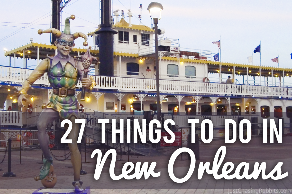 27 things to do in new orleans louisiana just chasing